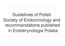 Guidelines of Polish Society of Endocrinology and recommendations published in Endokrynologia Polska